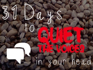 31 days to quiet the voices